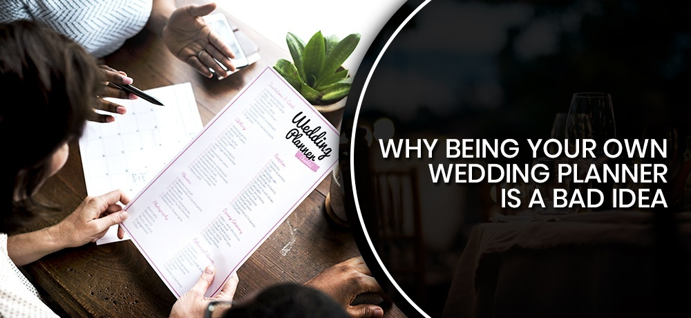Why Being Your Own Wedding Planner is a Bad Idea